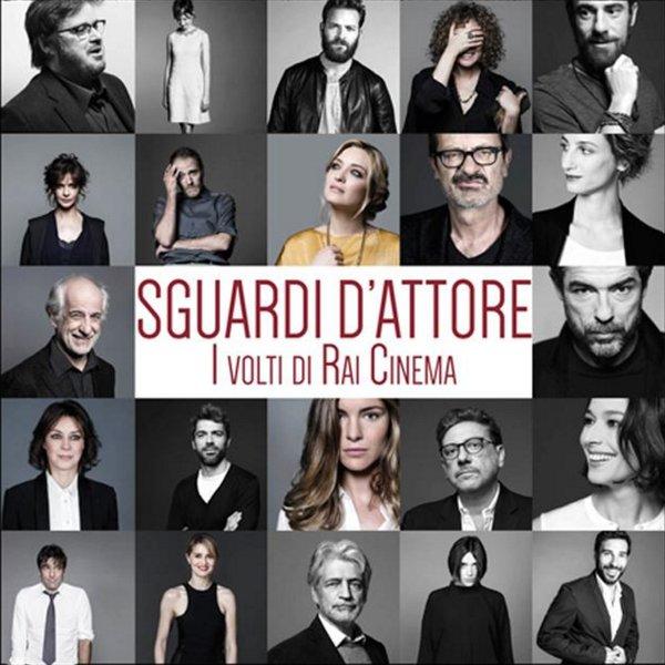 SGUARDI-D-ATTORE-I-VOLTI-DI-RAI-CINEMA-2016